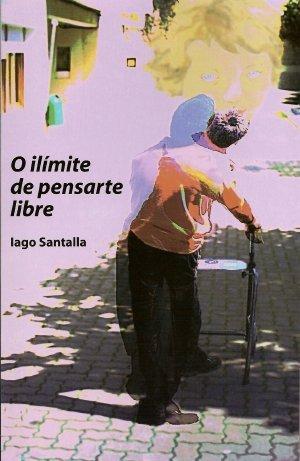 Portada do libro -O ilímite de pensarte libre- de Iago Santalla.